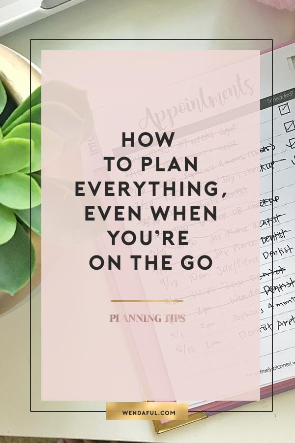 HOW TO PLAN EVERYTHING EVEN WHEN YOU'RE ON THE GO