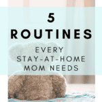5 Routines Every Stay-at-Home-Mom Needs