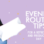 7 Evening Routine Tips for a Refreshed and Productive Day